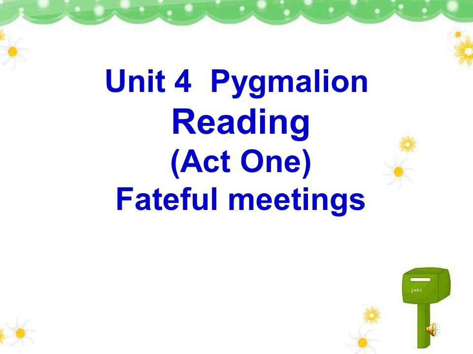 Unit 4 Pygmalion Reading (Act One) Fateful meetings