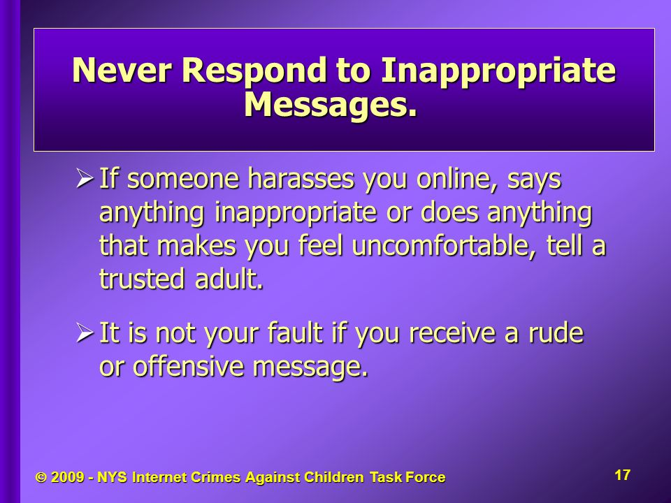  NYS Internet Crimes Against Children Task Force Never Respond to Inappropriate Messages.