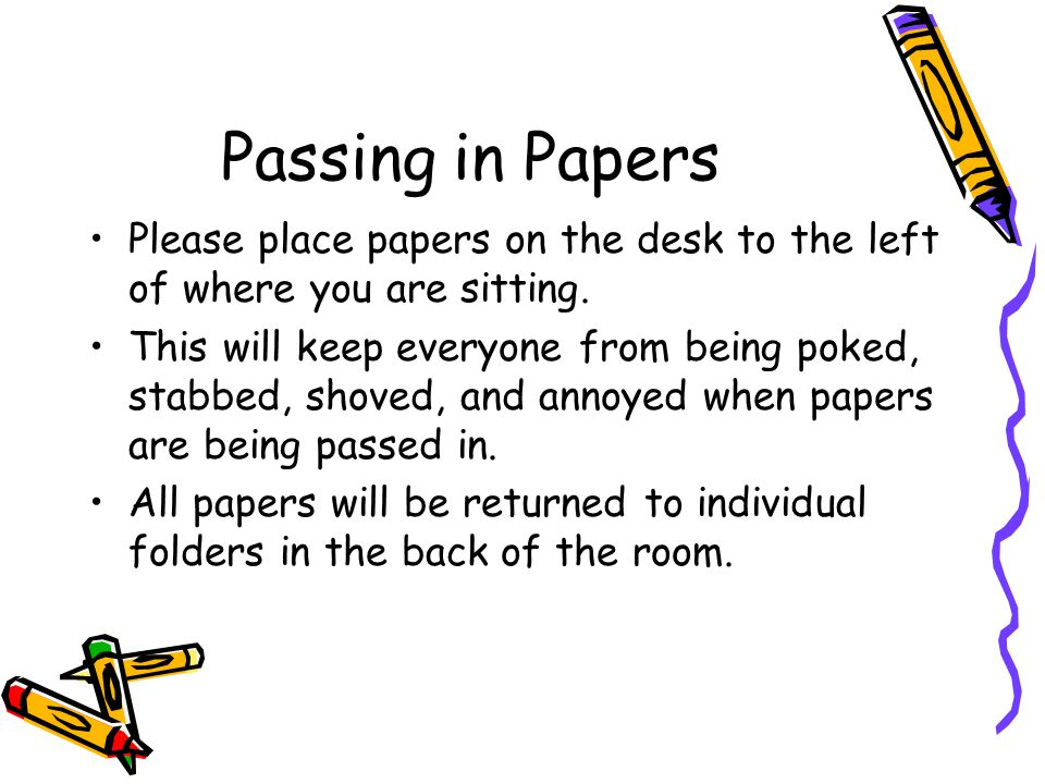 Passing in Papers Please place papers on the desk to the left of where you are sitting.