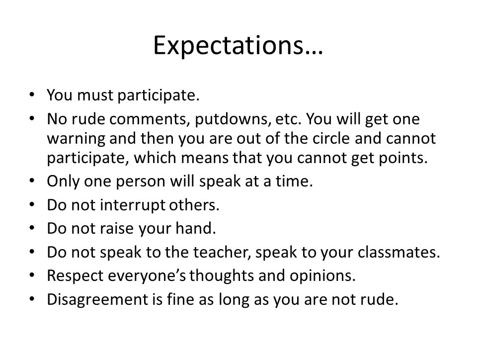 Expectations… You must participate. No rude comments, putdowns, etc.
