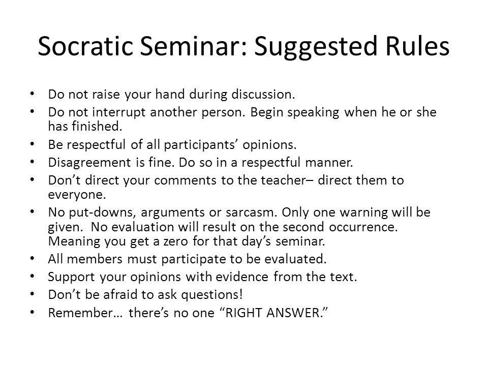 Socratic Seminar: Suggested Rules Do not raise your hand during discussion.