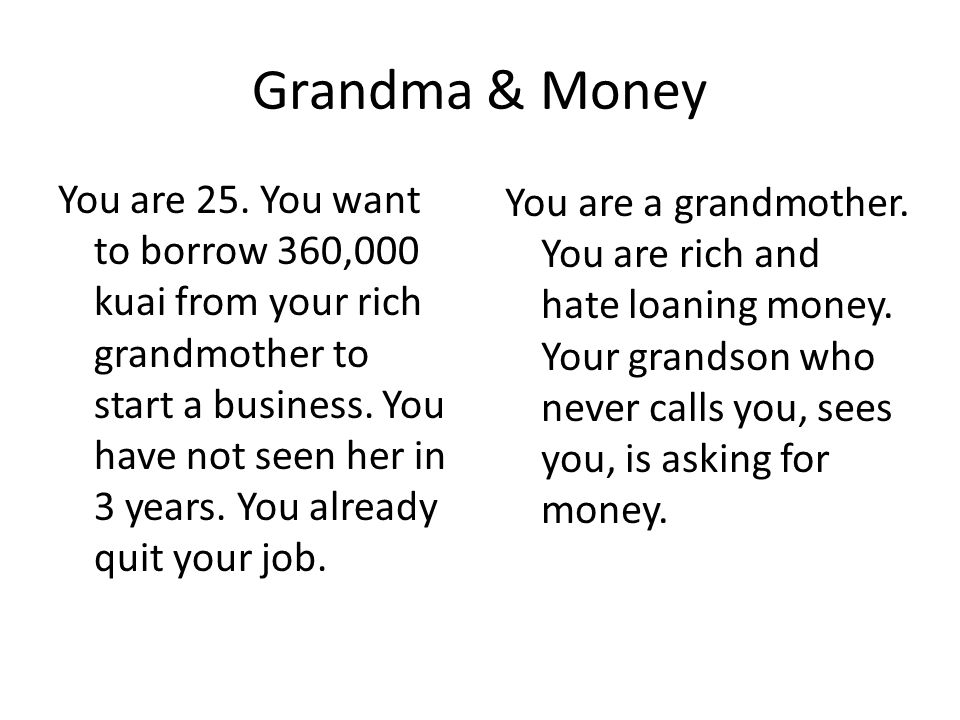 Grandma & Money You are 25.