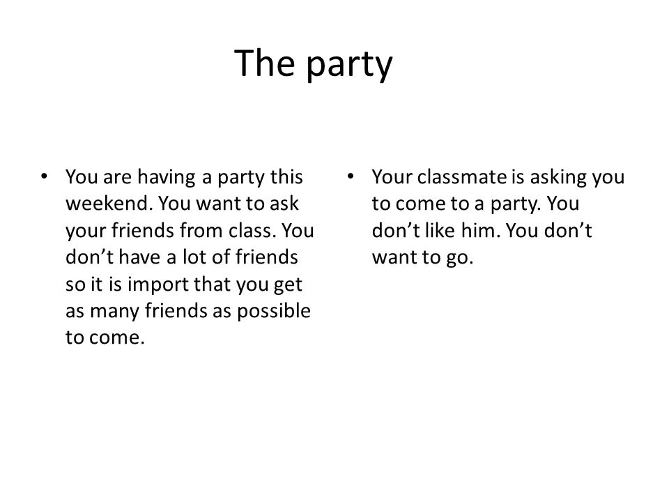 The party You are having a party this weekend. You want to ask your friends from class.