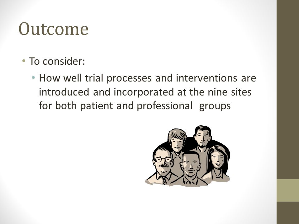 Outcome To consider: How well trial processes and interventions are introduced and incorporated at the nine sites for both patient and professional groups