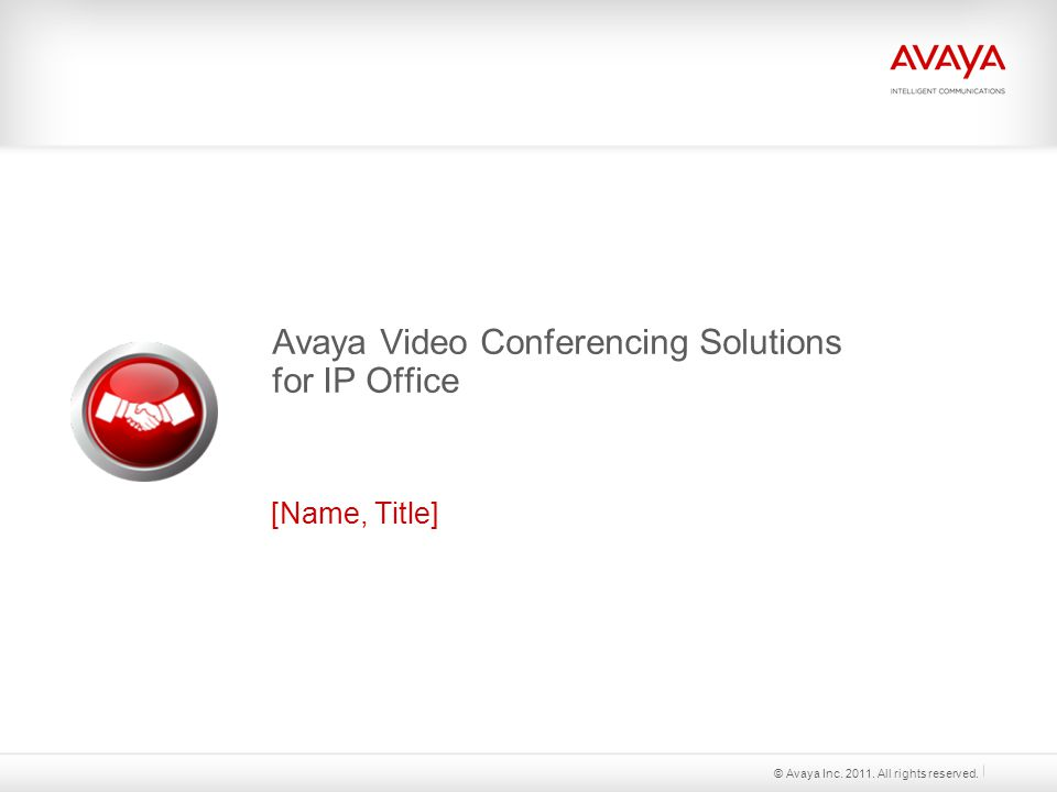 Avaya Video Conferencing Solutions for IP Office [Name, Title] © Avaya Inc.