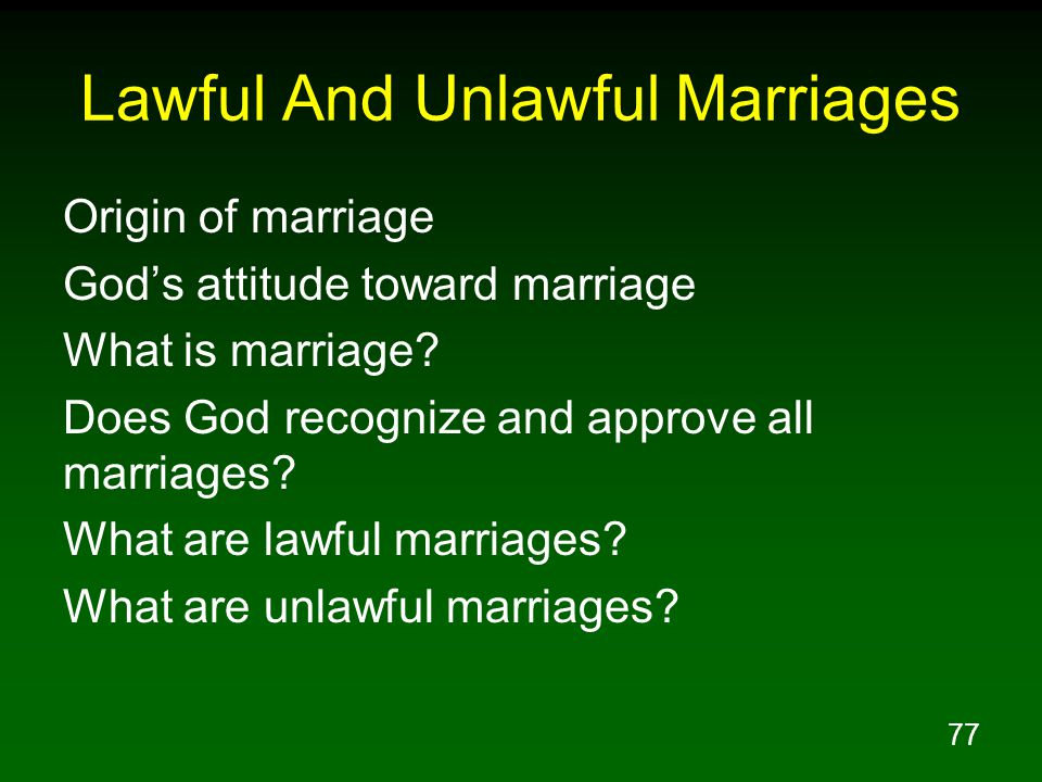 77 Lawful And Unlawful Marriages Origin of marriage God's attitude toward marriage What is marriage.