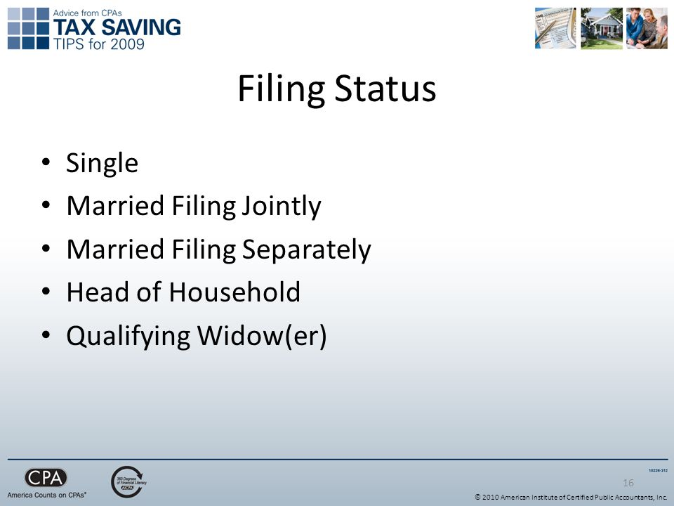 16 Filing Status Single Married Filing Jointly Married Filing Separately Head of Household Qualifying Widow(er) © 2010 American Institute of Certified Public Accountants, Inc.