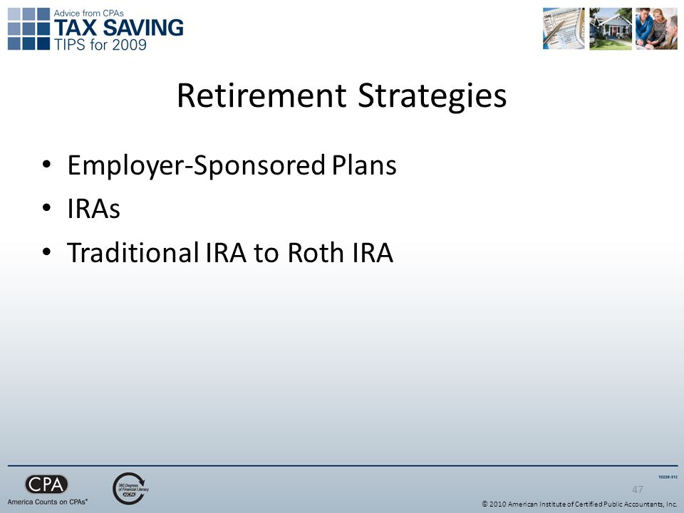 47 Retirement Strategies Employer-Sponsored Plans IRAs Traditional IRA to Roth IRA © 2010 American Institute of Certified Public Accountants, Inc.