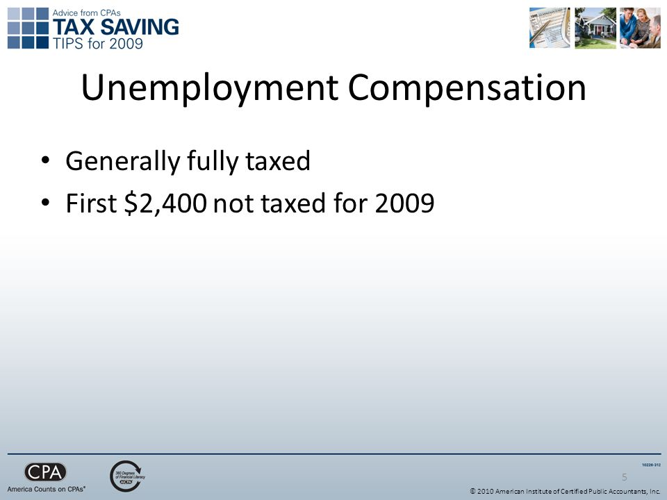 Unemployment Compensation Generally fully taxed First $2,400 not taxed for © 2010 American Institute of Certified Public Accountants, Inc.
