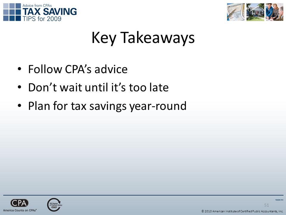 51 Key Takeaways Follow CPA's advice Don't wait until it's too late Plan for tax savings year-round © 2010 American Institute of Certified Public Accountants, Inc.