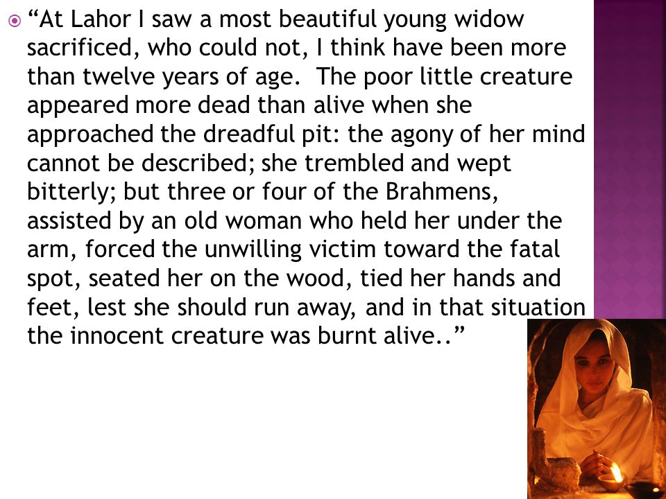  At Lahor I saw a most beautiful young widow sacrificed, who could not, I think have been more than twelve years of age.
