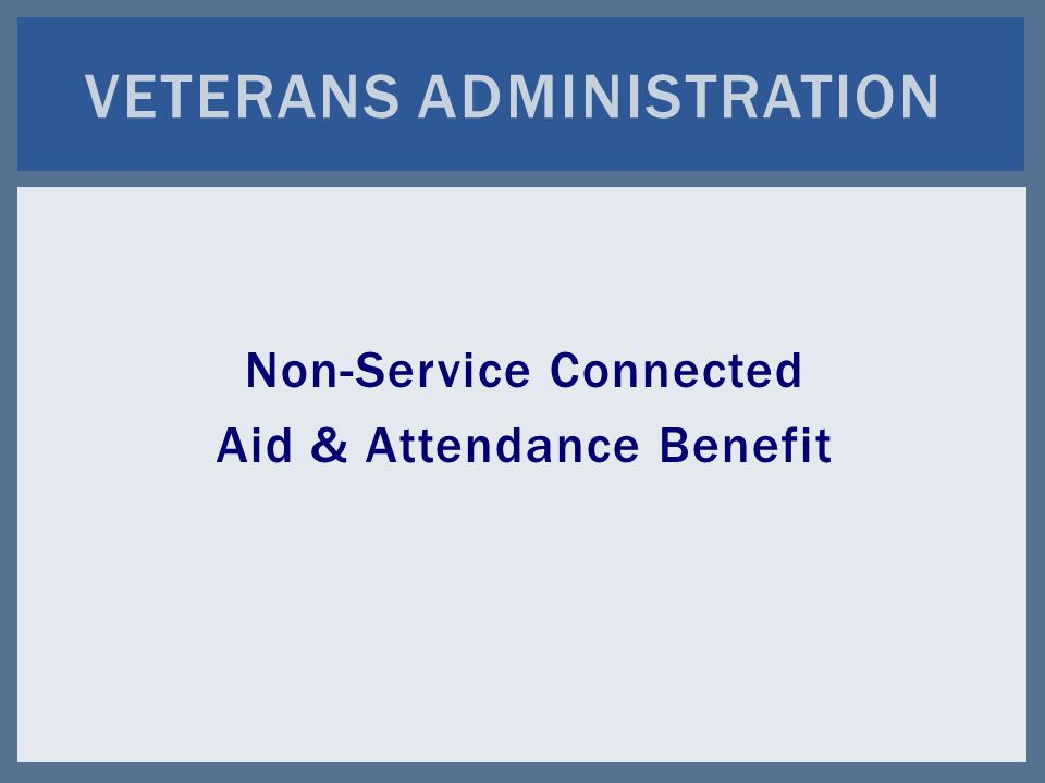 Non-Service Connected Aid & Attendance Benefit VETERANS ADMINISTRATION