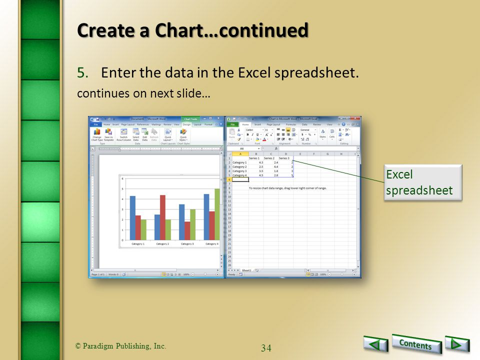 © Paradigm Publishing, Inc. 34 Create a Chart…continued 5.Enter the data in the Excel spreadsheet.