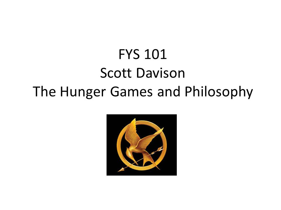 FYS 101 Scott Davison The Hunger Games and Philosophy