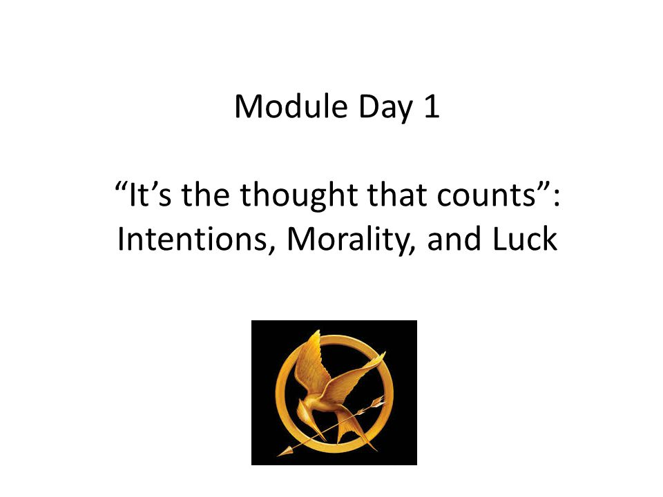 Module Day 1 It's the thought that counts : Intentions, Morality, and Luck