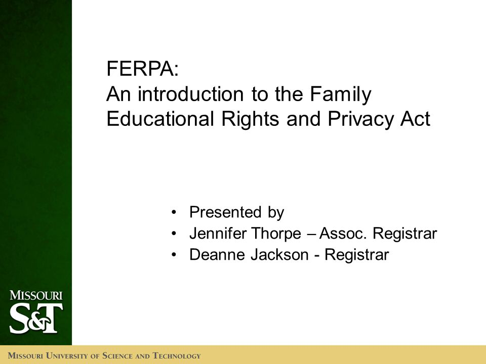 FERPA: An introduction to the Family Educational Rights and Privacy Act Presented by Jennifer Thorpe – Assoc.