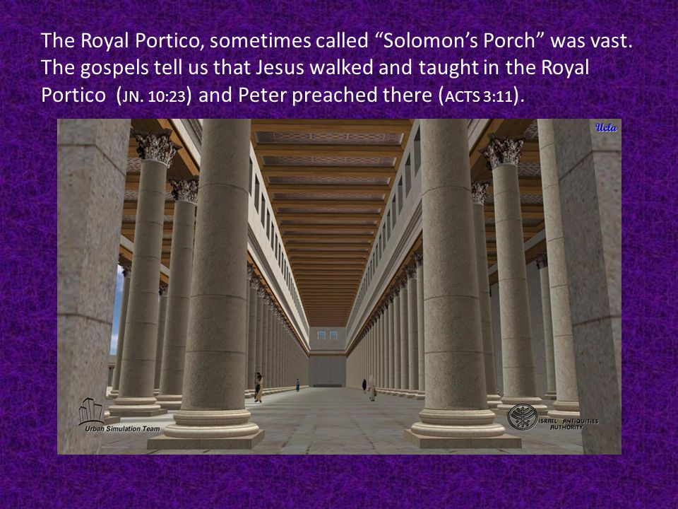 The Royal Portico, sometimes called Solomon's Porch was vast.