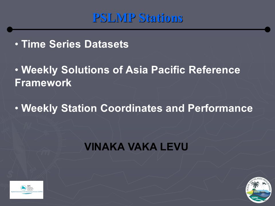PSLMP Stations Time Series Datasets Weekly Solutions of Asia Pacific Reference Framework Weekly Station Coordinates and Performance VINAKA VAKA LEVU