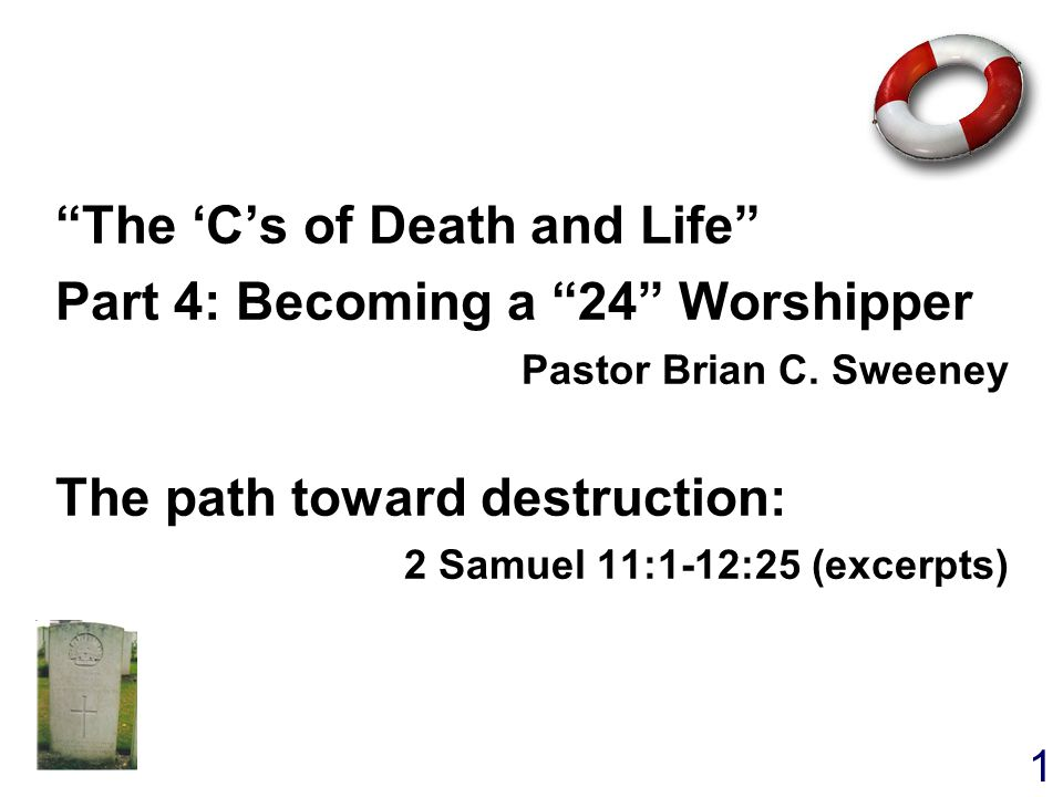 1 The 'C's of Death and Life Part 4: Becoming a 24 Worshipper Pastor Brian C.