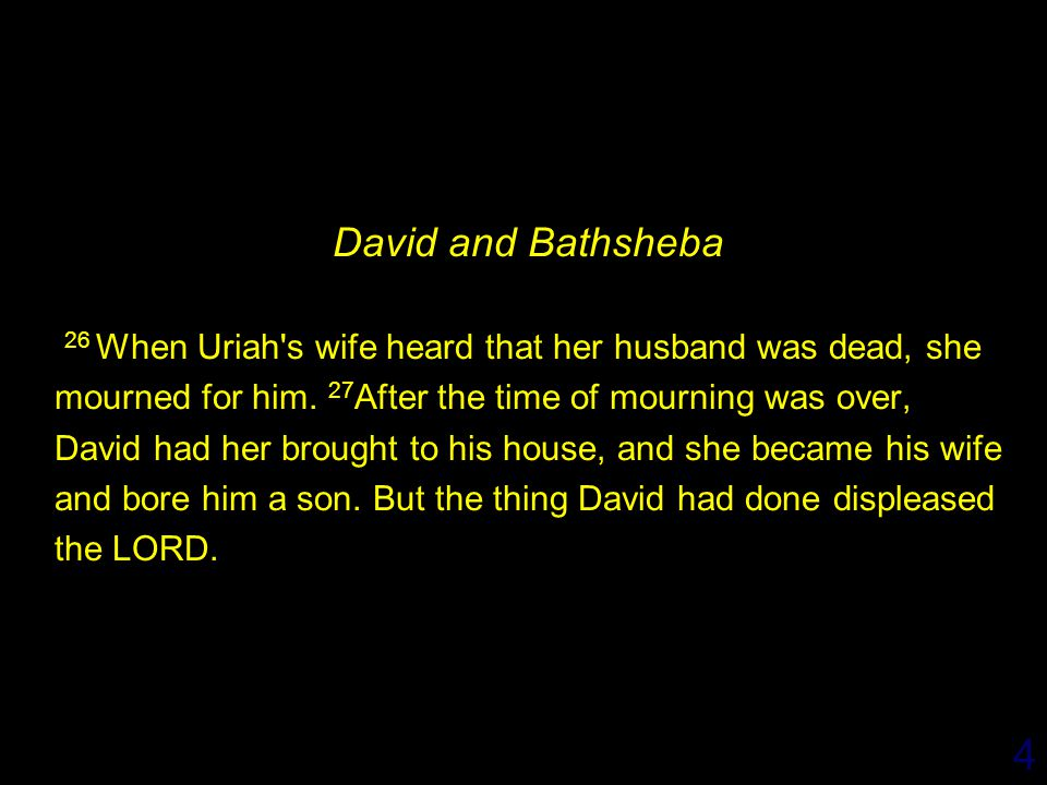 4 David and Bathsheba 26 When Uriah s wife heard that her husband was dead, she mourned for him.
