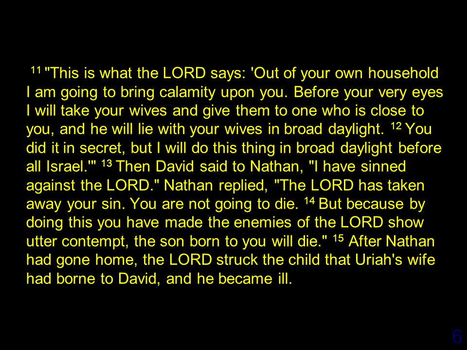 6 11 This is what the LORD says: Out of your own household I am going to bring calamity upon you.