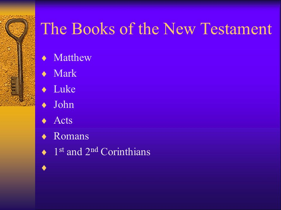 The Books of the New Testament  Matthew  Mark  Luke  John  Acts  Romans  1 st and 2 nd Corinthians 