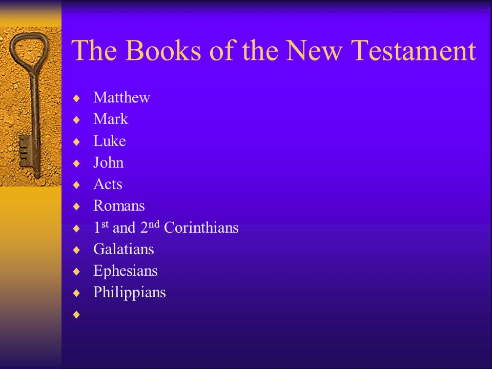 The Books of the New Testament  Matthew  Mark  Luke  John  Acts  Romans  1 st and 2 nd Corinthians  Galatians  Ephesians  Philippians 