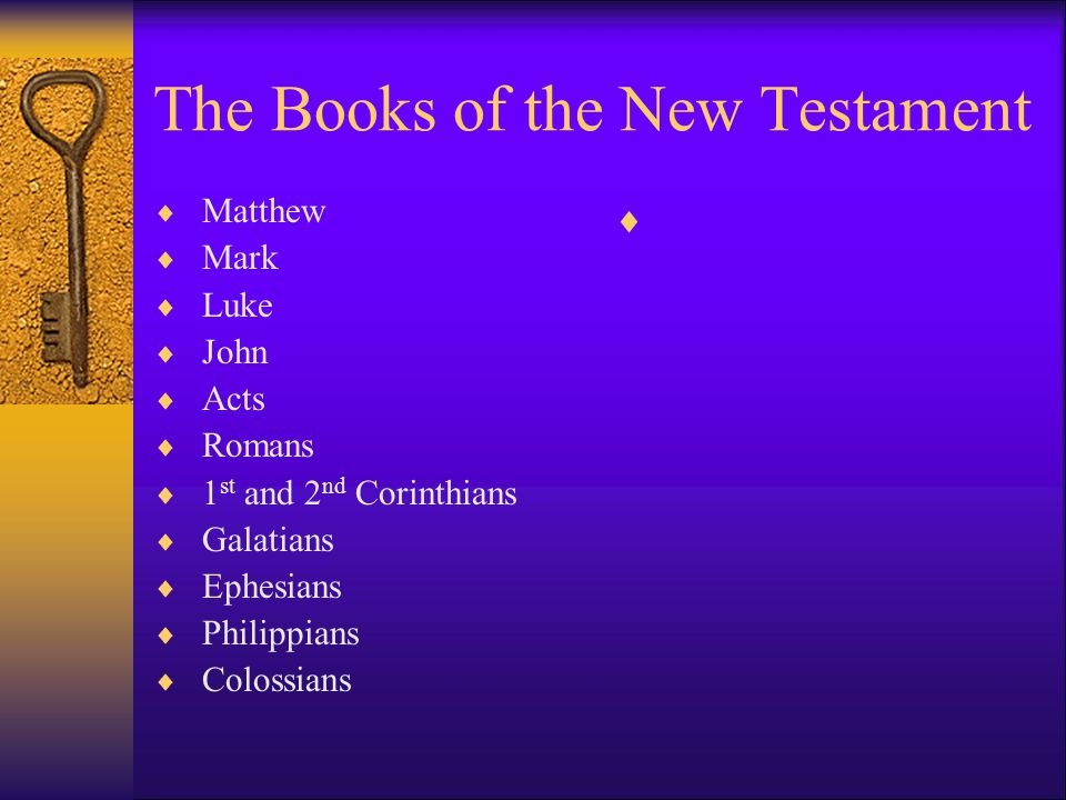 The Books of the New Testament  Matthew  Mark  Luke  John  Acts  Romans  1 st and 2 nd Corinthians  Galatians  Ephesians  Philippians  Colossians 