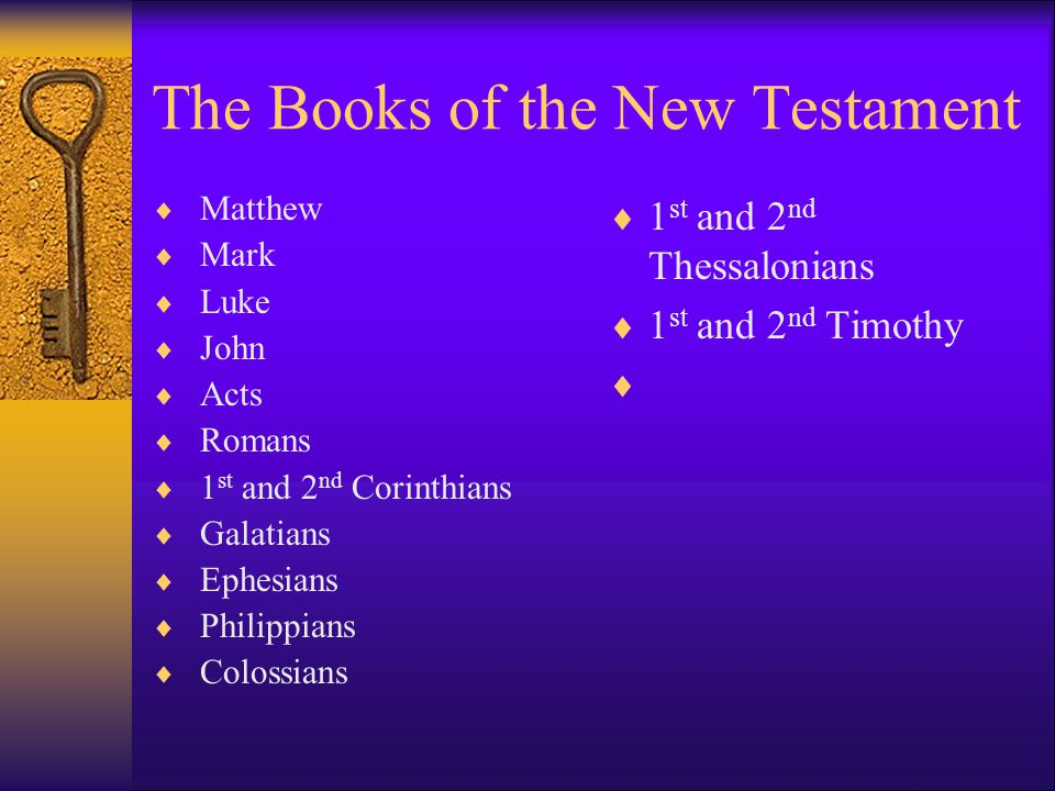 The Books of the New Testament  Matthew  Mark  Luke  John  Acts  Romans  1 st and 2 nd Corinthians  Galatians  Ephesians  Philippians  Colossians  1 st and 2 nd Thessalonians  1 st and 2 nd Timothy 