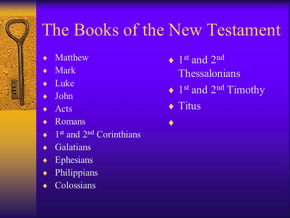 The Books of the New Testament  Matthew  Mark  Luke  John  Acts  Romans  1 st and 2 nd Corinthians  Galatians  Ephesians  Philippians  Colossians  1 st and 2 nd Thessalonians  1 st and 2 nd Timothy  Titus 