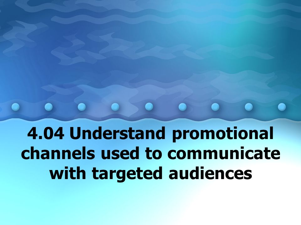 4.04 Understand promotional channels used to communicate with targeted audiences