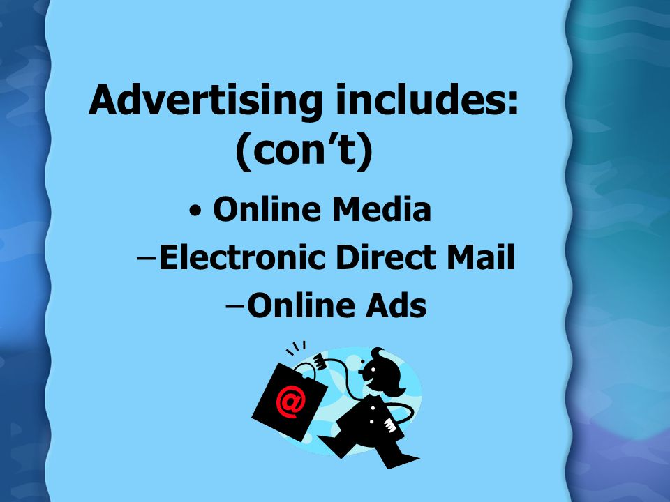 Advertising includes: (con't) Online Media –Electronic Direct Mail –Online Ads