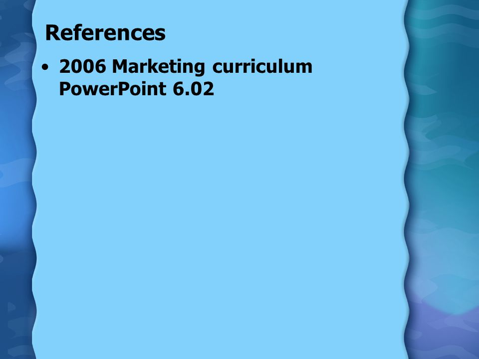 References 2006 Marketing curriculum PowerPoint 6.02