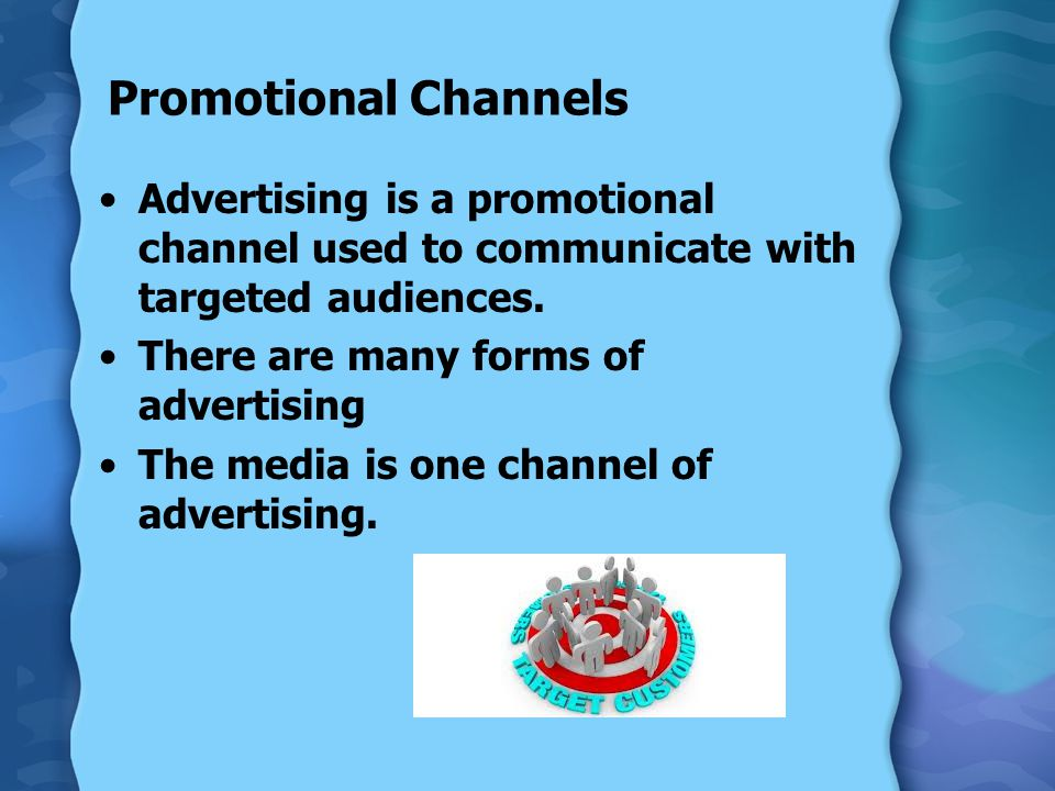 Promotional Channels Advertising is a promotional channel used to communicate with targeted audiences.