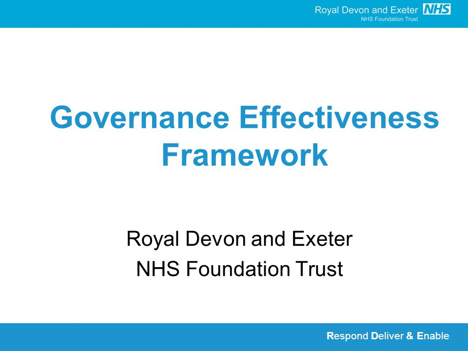Respond Deliver & Enable Governance Effectiveness Framework Royal Devon and Exeter NHS Foundation Trust