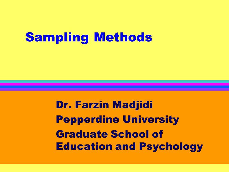 Sampling Methods Dr Farzin Madjidi Pepperdine University Graduate