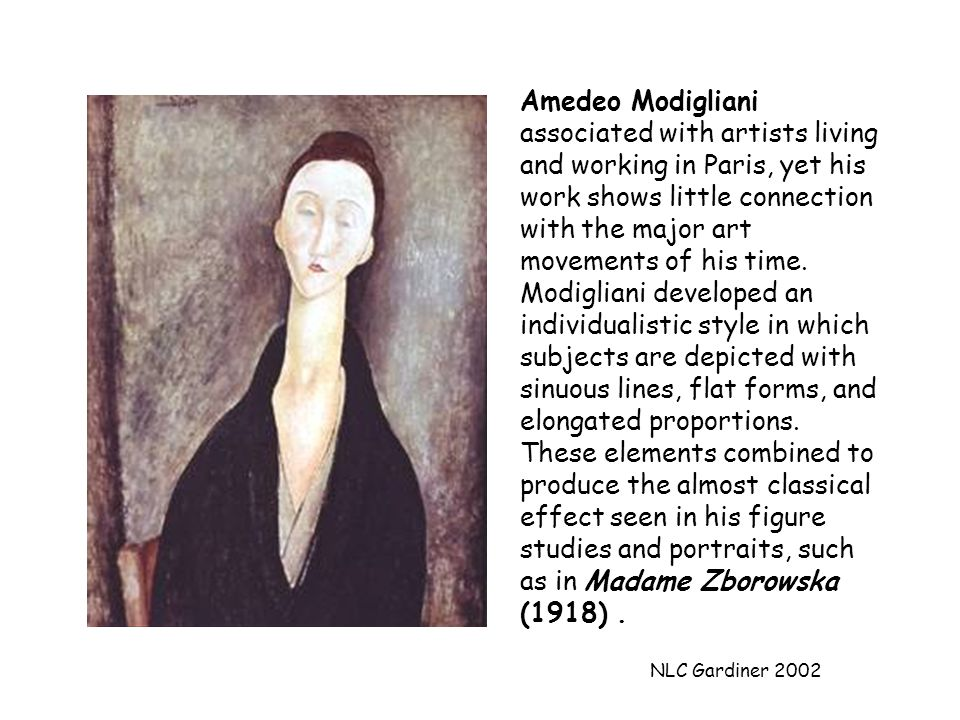 NLC Gardiner 2002 Amedeo Modigliani associated with artists living and working in Paris, yet his work shows little connection with the major art movements of his time.