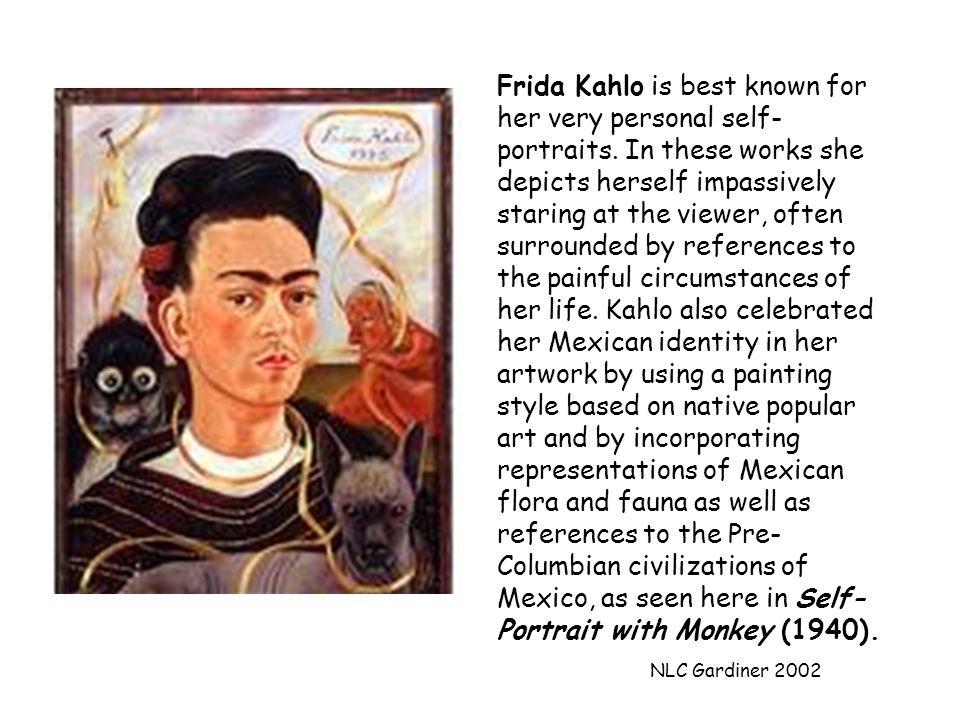 NLC Gardiner 2002 Frida Kahlo is best known for her very personal self- portraits.