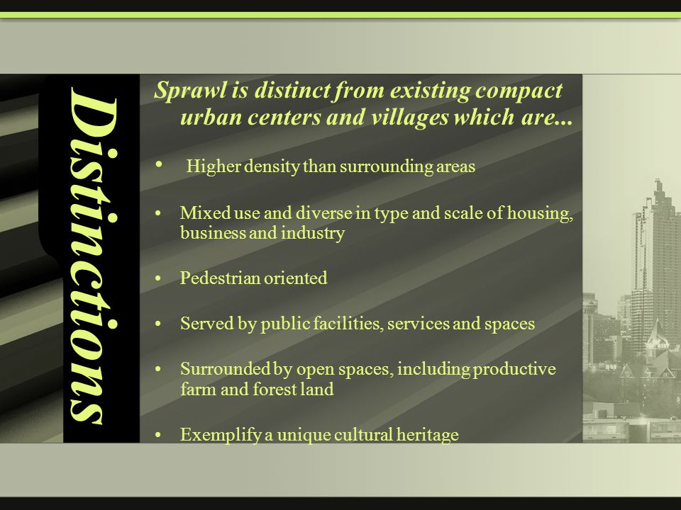 Distinctions Sprawl is distinct from existing compact urban centers and villages which are...