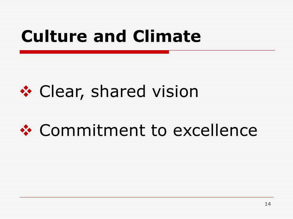 Culture and Climate  Clear, shared vision  Commitment to excellence 14