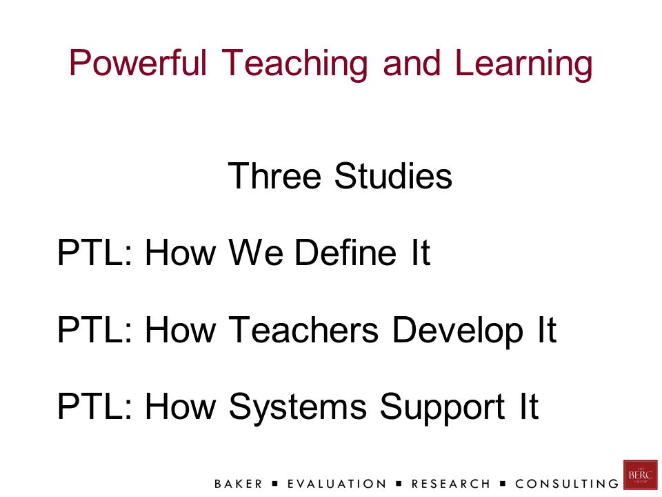 Three Studies PTL: How We Define It PTL: How Teachers Develop It PTL: How Systems Support It
