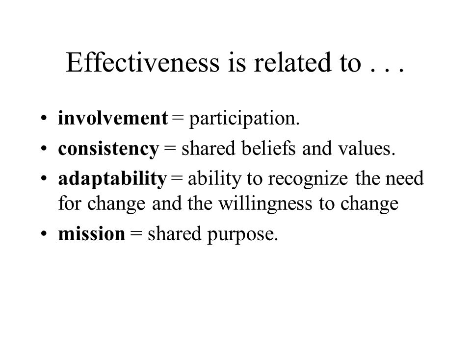Effectiveness is related to... involvement = participation.
