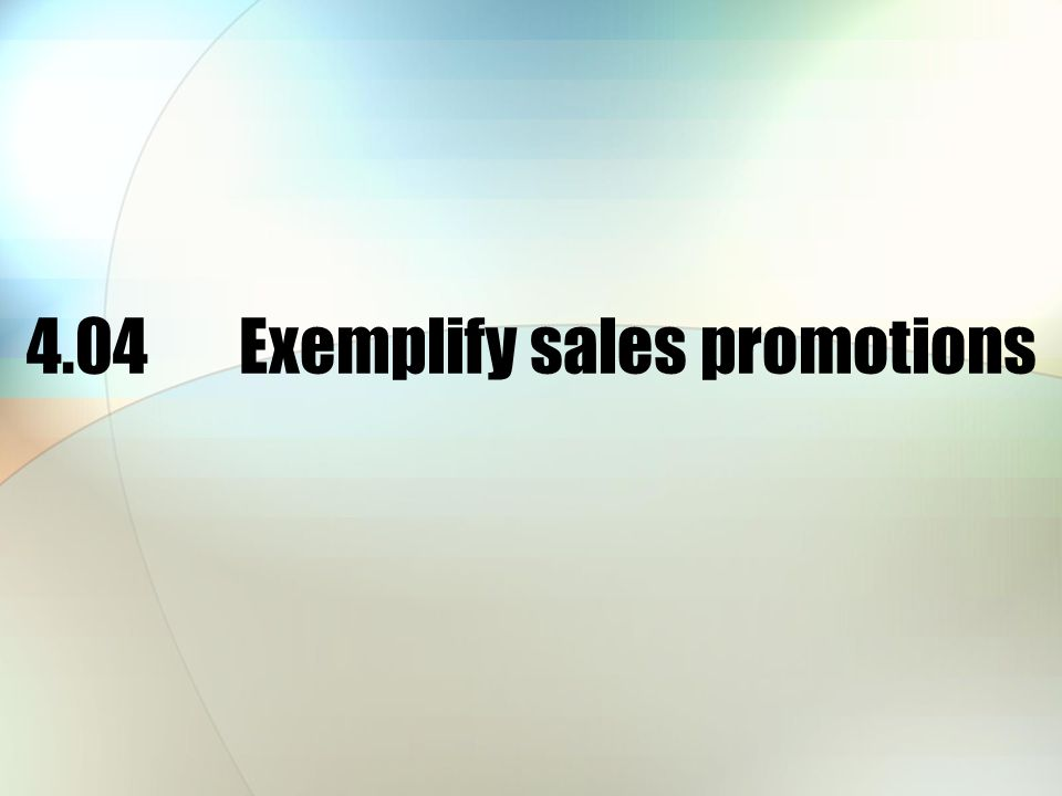 4.04Exemplify sales promotions