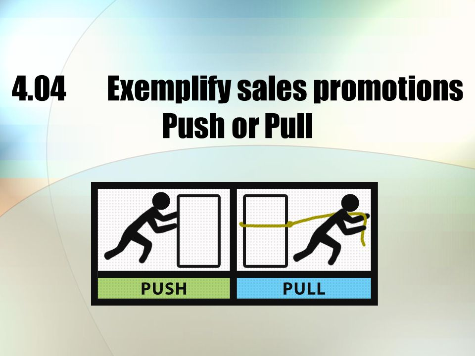 4.04Exemplify sales promotions Push or Pull
