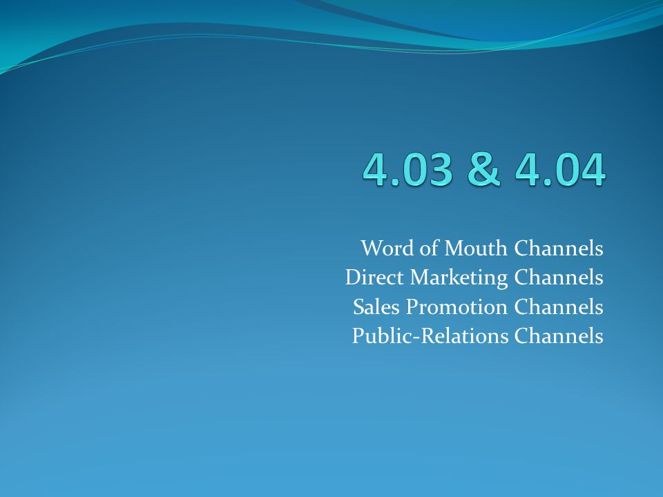 Word of Mouth Channels Direct Marketing Channels Sales Promotion Channels Public-Relations Channels