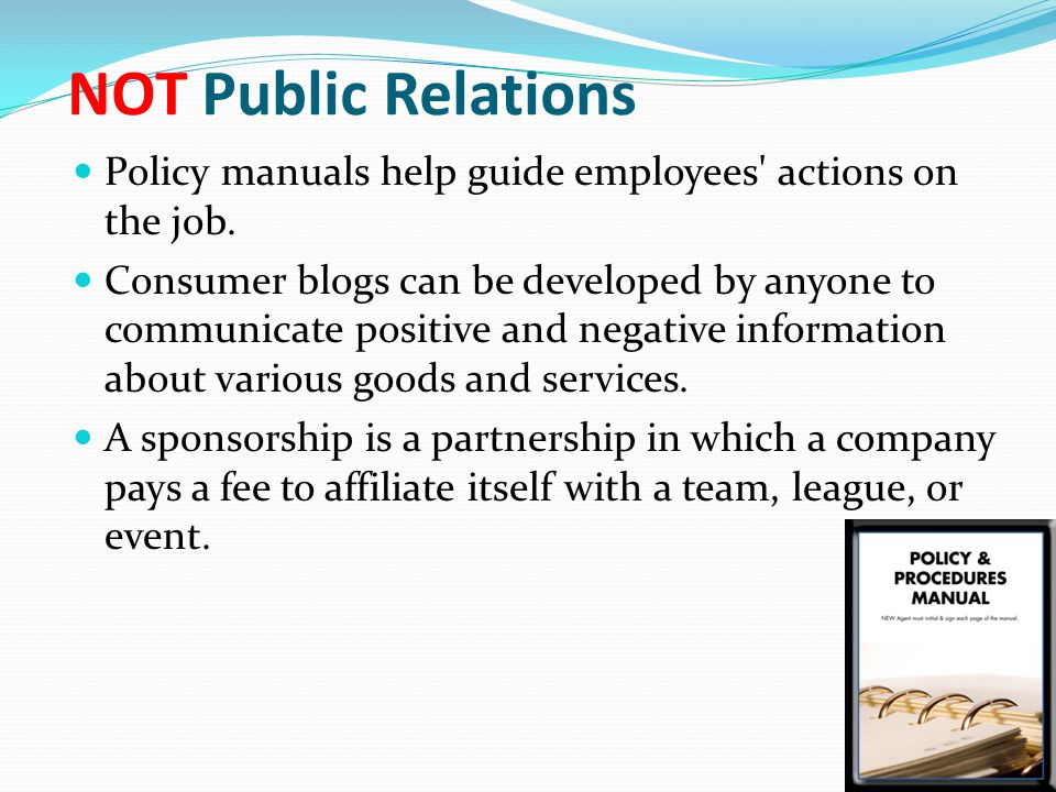NOT Public Relations Policy manuals help guide employees actions on the job.
