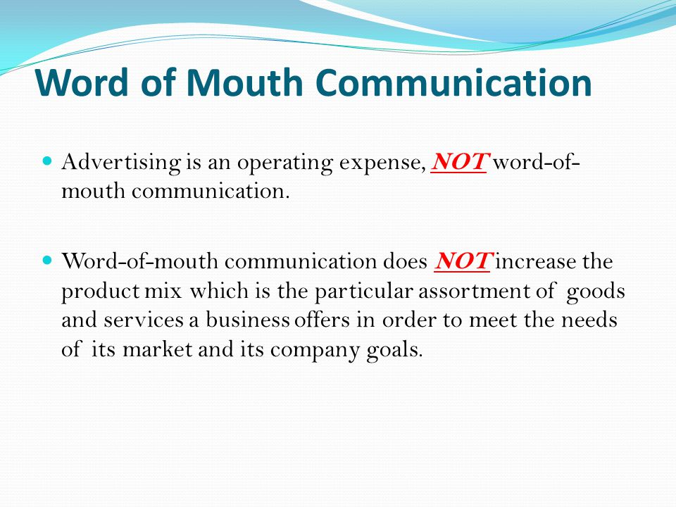 Word of Mouth Communication Advertising is an operating expense, NOT word-of- mouth communication.