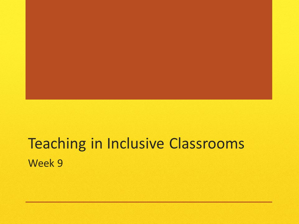 Teaching in Inclusive Classrooms Week 9