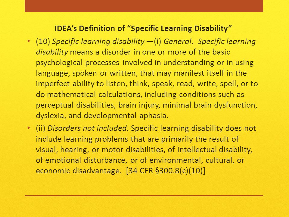 IDEA's Definition of Specific Learning Disability (10) Specific learning disability —(i) General.
