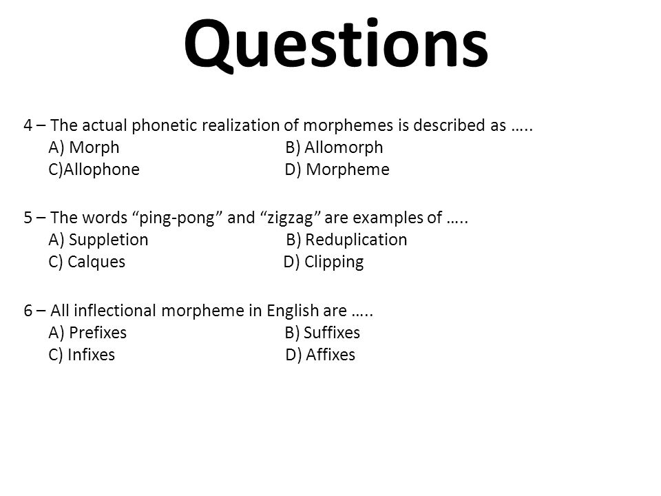 Questions 4 – The actual phonetic realization of morphemes is described as …..